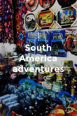 South America adventures