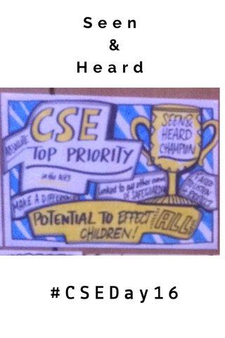 Seen & Heard #CSEDay16
