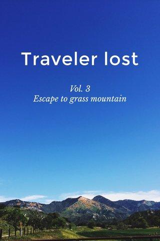 Traveler lost Vol. 3 Escape to grass mountain