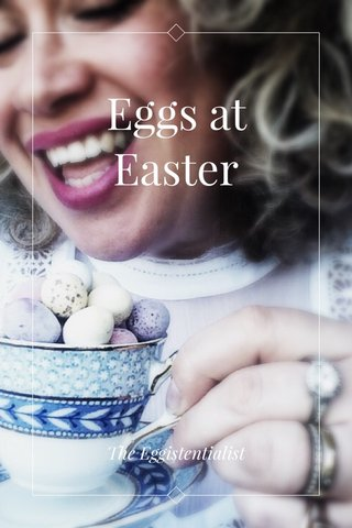 Eggs at Easter The Eggistentialist