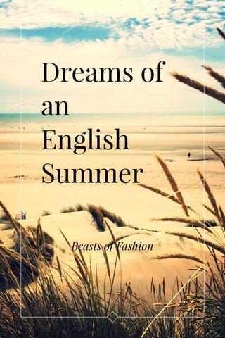 Dreams of an English Summer Beasts of Fashion
