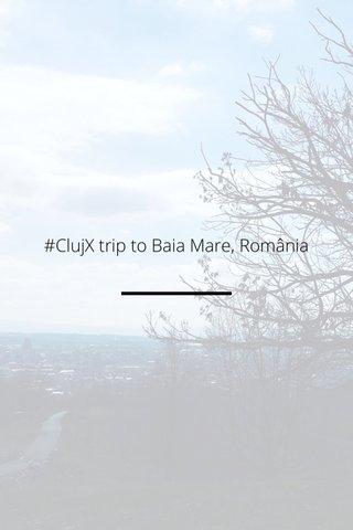 #ClujX trip to Baia Mare, România
