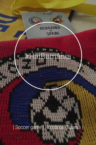 #HaiRomânia | Soccer game | România - Spania |