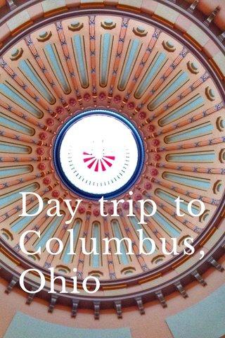 Day trip to Columbus, Ohio