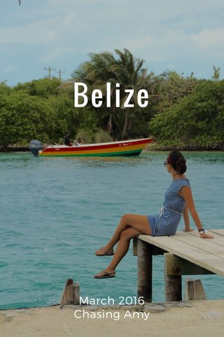 Belize March 2016 Chasing Amy