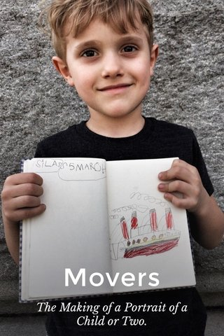 Movers The Making of a Portrait of a Child or Two.