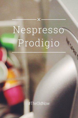 Nespresso Prodigio #TheOldNow