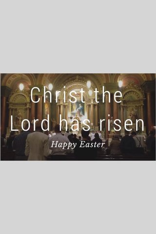 Christ the Lord has risen Happy Easter
