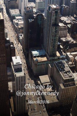 Chicago by @jonnylkennedy March 2016