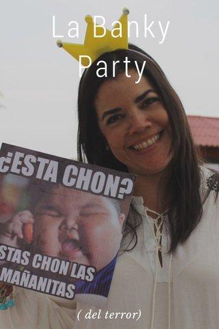 La Banky Party ( del terror)