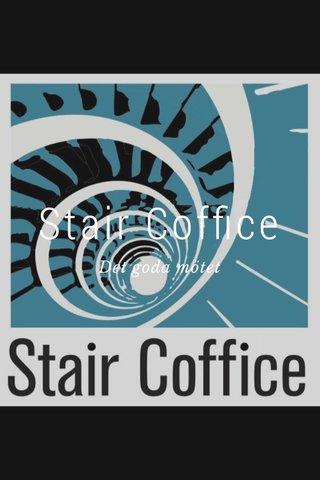 Stair Coffice Det goda mötet