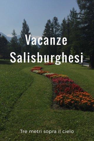 Vacanze Salisburghesi Tre metri sopra il cielo
