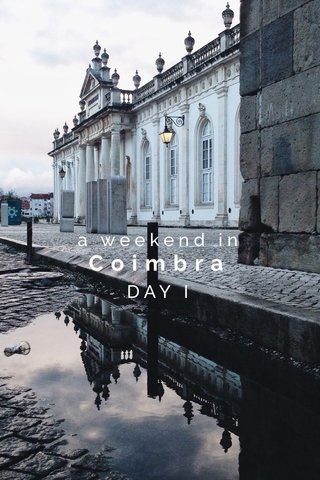Coimbra a weekend in DAY I