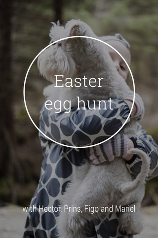 Easter egg hunt with Hector, Prins, Figo and Mariel