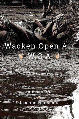 Wacken Open Air 🤘🏻 W:O:A 🤘🏻 ...rain or shine 🤘🏻 ©Joachim von Ramin Photography