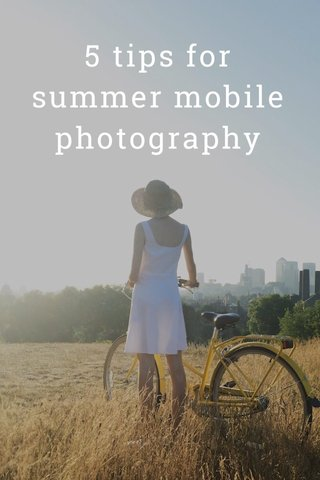 5 tips for summer mobile photography