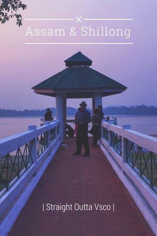 Assam & Shillong | Straight Outta Vsco |