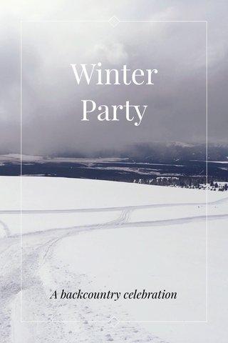 Winter Party A backcountry celebration