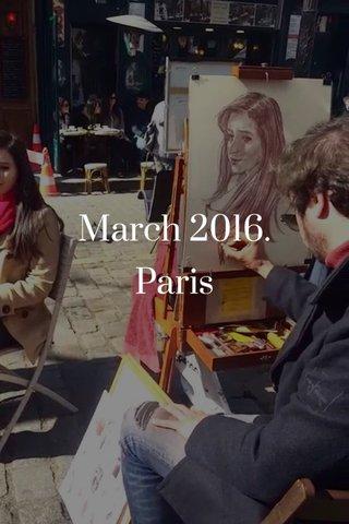 March 2016. Paris