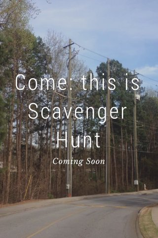 Come: this is Scavenger Hunt Coming Soon