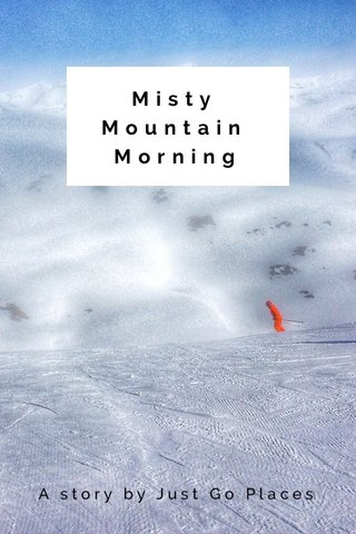 Misty Mountain Morning A story by Just Go Places