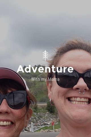 Adventure With my Mama
