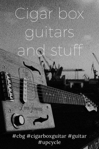 Cigar box guitars and stuff #cbg #cigarboxguitar #guitar #upcycle