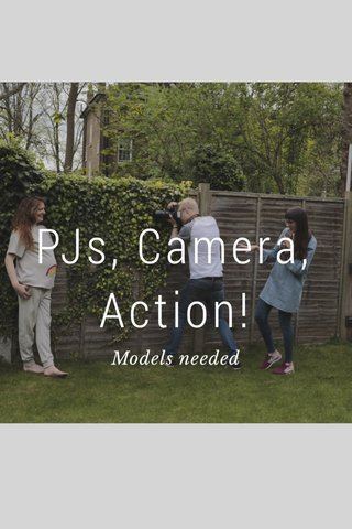 PJs, Camera, Action! Models needed