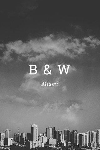 B&W Miami