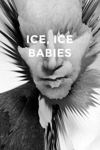 ICE, ICE BABIES