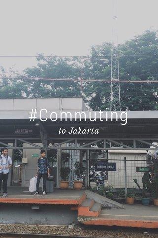 #Commuting to Jakarta