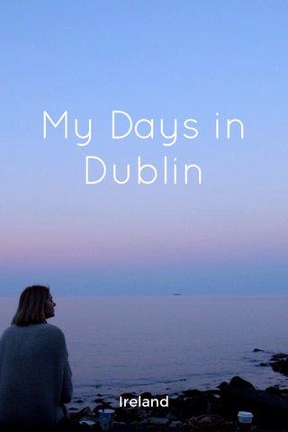My Days in Dublin Ireland