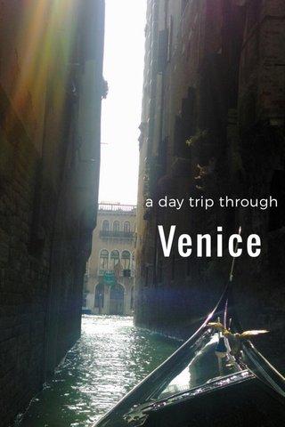 Venice a day trip through