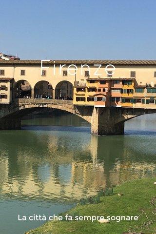 Firenze La città che fa sempre sognare