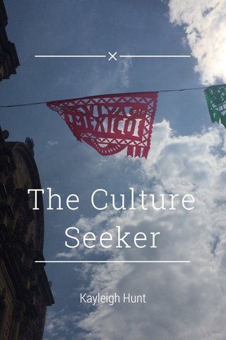 The Culture Seeker Kayleigh Hunt