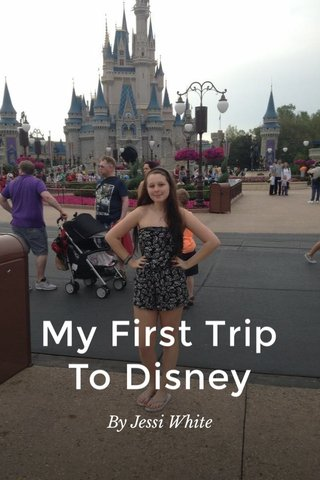My First Trip To Disney By Jessi White