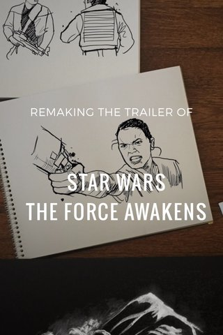 STAR WARS THE FORCE AWAKENS REMAKING THE TRAILER OF