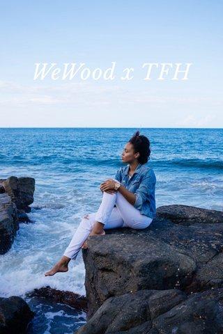 WeWood x TFH