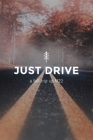 JUST DRIVE a fall trip up M22