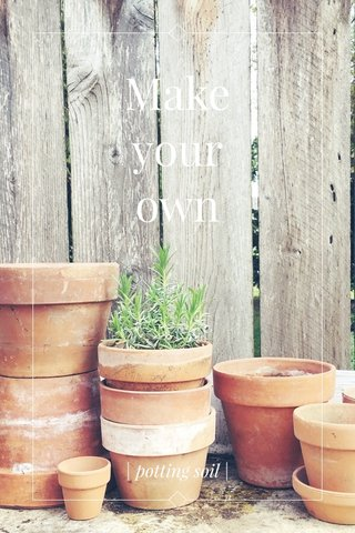 Make your own | potting soil |