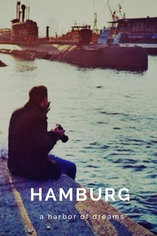 HAMBURG a harbor of dreams