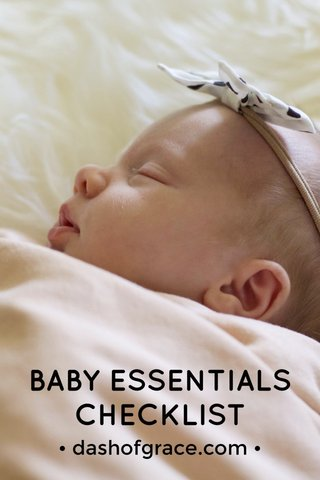 BABY ESSENTIALS CHECKLIST • dashofgrace.com •