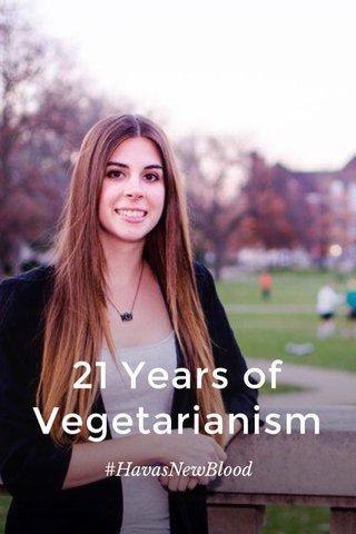 21 Years of Vegetarianism #HavasNewBlood