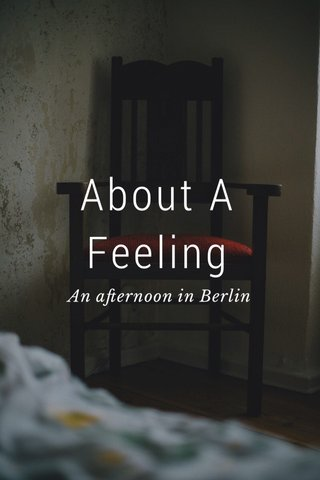 About A Feeling An afternoon in Berlin