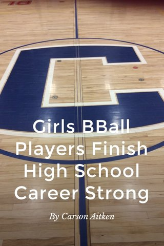 Girls BBall Players Finish High School Career Strong By Carson Aitken