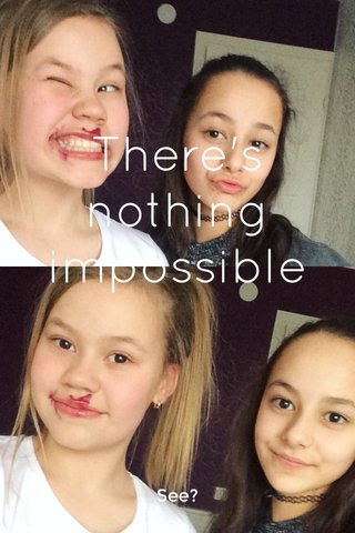 There's nothing impossible See?