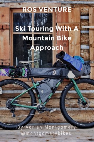 ROS VENTURE Ski Touring With A Mountain Bike Approach By Adrian Montgomery @montgomerybikes