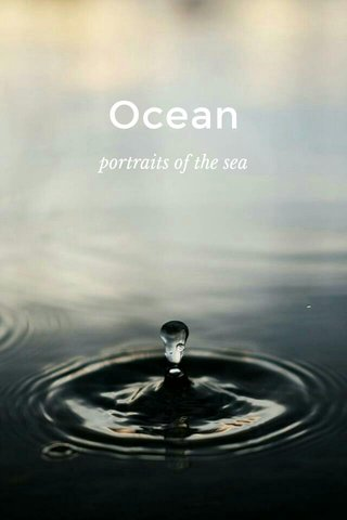 Ocean portraits of the sea