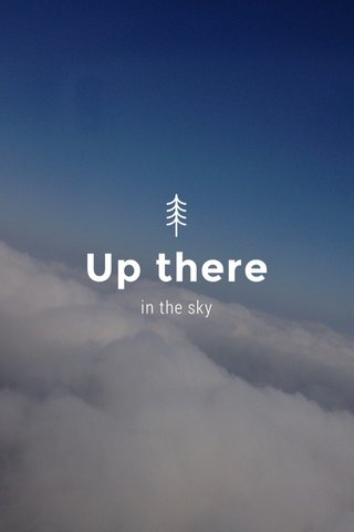 Up there in the sky