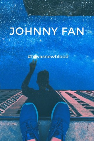 JOHNNY FAN #havasnewblood